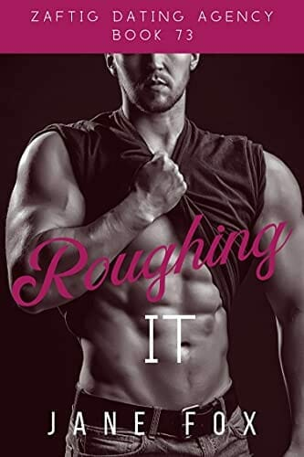 Roughing It (Zaftig Dating Agency Book 73) Kindle Edition